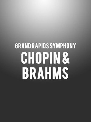 Grand Rapids Symphony - Chopin & Brahms at Devos Performance Hall