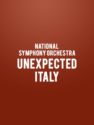 National Symphony Orchestra - Unexpected Italy at Kennedy Center Concert Hall