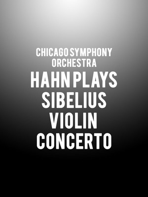 Chicago Symphony Orchestra - Hahn Plays Sibelius Violin Concerto at Symphony Center Orchestra Hall