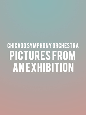 Chicago Symphony Orchestra - Pictures from an Exhibition at Symphony Center Orchestra Hall