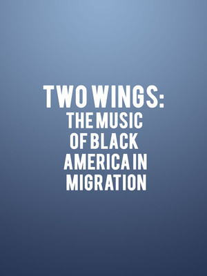 Two Wings: The Music of Black America in Migration at Symphony Center Orchestra Hall