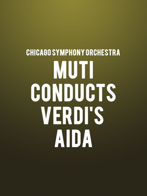 Chicago Symphony Orchestra - Muti Conducts Verdi Aida at Symphony Center Orchestra Hall