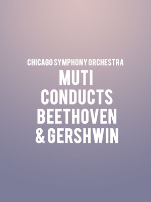 Chicago Symphony Orchestra - Muti Conducts Beethoven & Gershwin Poster
