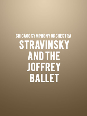 Chicago Symphony Orchestra Stravinsky and The Joffrey Ballet, Symphony Center Orchestra Hall, Chicago