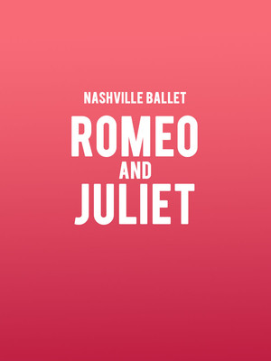 Nashville Ballet - Romeo and Juliet Poster