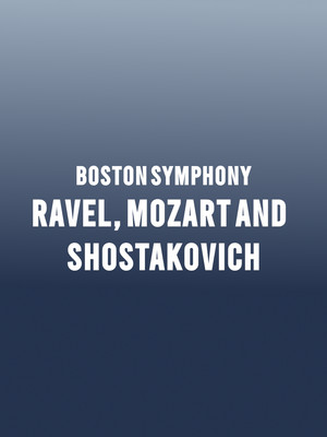 Boston Symphony Orchestra - Ravel, Mozart and Shostakovich Poster