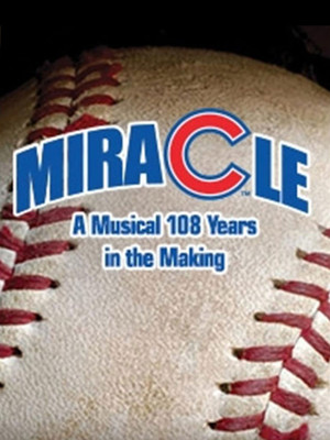 Miracle: A Musical 108 Years in the Making at Royal George Theatre MainStage