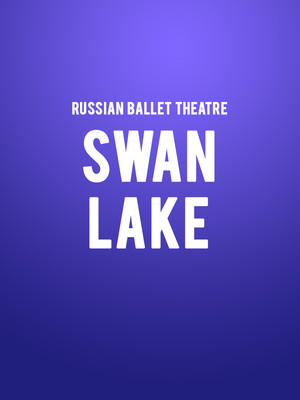 Russian Ballet Theatre - Swan Lake at San Jose Center for Performing Arts