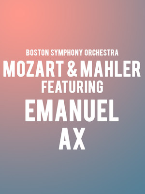 Boston Symphony Orchestra - Mozart and Mahler feat. Emanuel Ax Poster