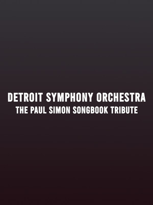 Detroit Symphony Orchestra - The Paul Simon Songbook Tribute Poster