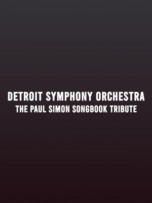 Detroit Symphony Orchestra - The Paul Simon Songbook Tribute at Detroit Symphony Orchestra Hall