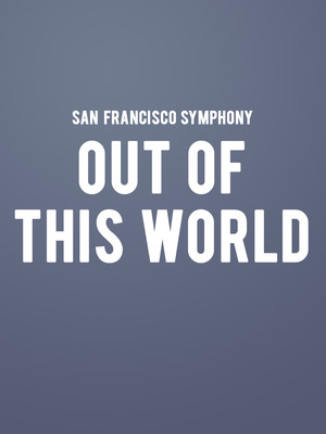 San Francisco Symphony - Out of this World at Davies Symphony Hall