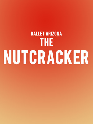Ballet Arizona The Nutcracker, Phoenix Symphony Hall, Phoenix