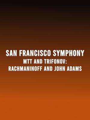 San Francisco Symphony - MTT and Trifonov: Rachmaninoff and John Adams Poster
