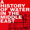 A History of Water in the Middle East, Jerwood Theatre Upstairs, London
