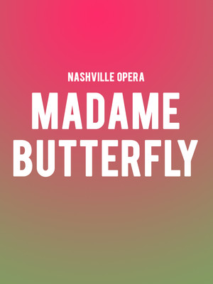 Nashville Opera - Madame Butterfly at Andrew Jackson Hall