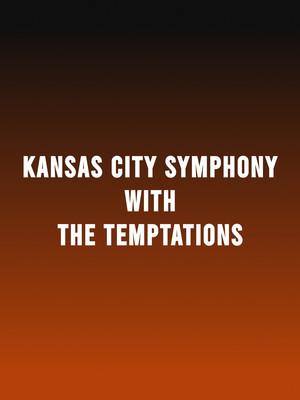 Kansas City Symphony with The Temptations Poster