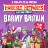 Horrible Histories Barmy Britain Part Five, Apollo Theatre, London