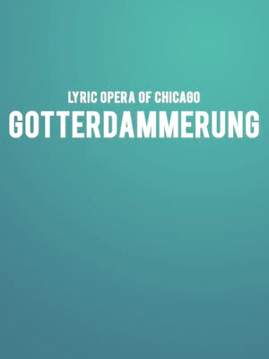 Lyric Opera of Chicago - Gotterdammerung at Civic Opera House