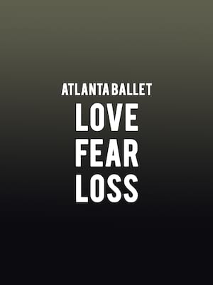 Atlanta Ballet - Love Fear Loss Poster
