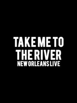 Take Me To The River - New Orleans Live Poster