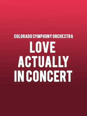 Colorado Symphony Orchestra - Love Actually in Concert Poster