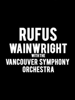 Rufus Wainwright with The Vancouver Symphony Orchestra at Orpheum Theatre