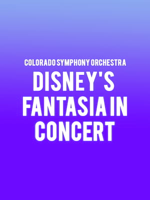 Colorado Symphony Orchestra - Disney's Fantasia In Concert at Boettcher Concert Hall
