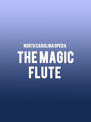North Carolina Opera - The Magic Flute Poster