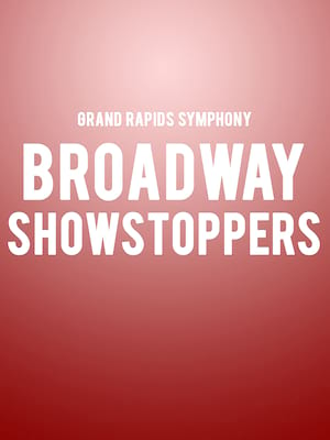 Grand Rapids Symphony Broadway Showstoppers, Devos Performance Hall, Grand Rapids