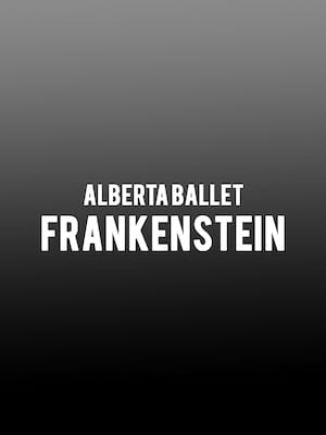 Alberta Ballet - Frankenstein at Northern Alberta Jubilee Auditorium