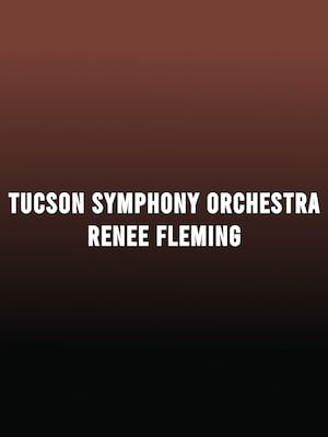 Tucson Symphony Orchestra - Renee Fleming Poster