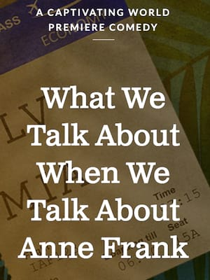 What We Talk About When We Talk About Anne Frank Poster