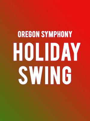 Oregon Symphony - Holiday Swing at Arlene Schnitzer Concert Hall