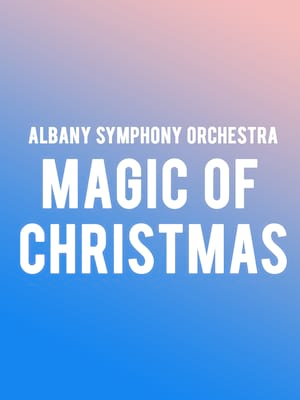 Albany Symphony Orchestra - Magic Of Christmas Poster