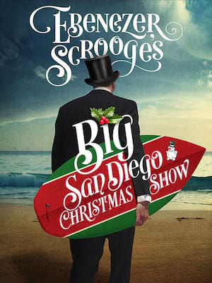 Ebenezer Scrooges BIG San Diego Christmas Show, Sheryl and Harvey White Theatre, San Diego