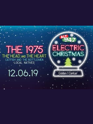 Electric Christmas: 1975, The Head and The Heart, Catfish and The Bottlemen at Golden 1 Center