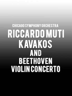 Chicago Symphony Orchestra: Riccardo Muti - Kavakos and Beethoven Violin Concerto Poster