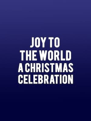 Joy to the World - A Christmas Celebration Poster