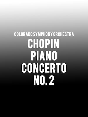 Colorado Symphony Orchestra - Chopin Piano Concerto No. 2 at Boettcher Concert Hall