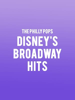The Philly Pops - Disney's Broadway Hits Poster
