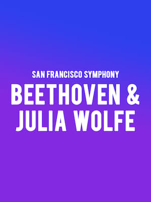 San Francisco Symphony - Beethoven & Julia Wolfe Poster