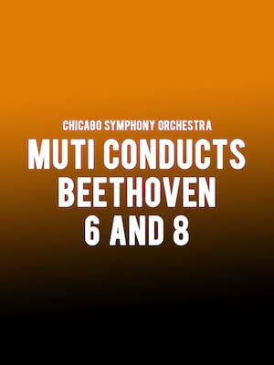 Chicago Symphony Orchestra - Muti Conducts Beethoven 6 and 8 Poster
