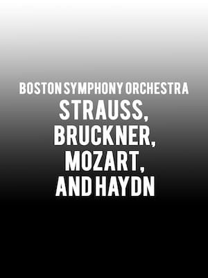 Boston Symphony Orchestra - Strauss, Bruckner and Mozart Poster