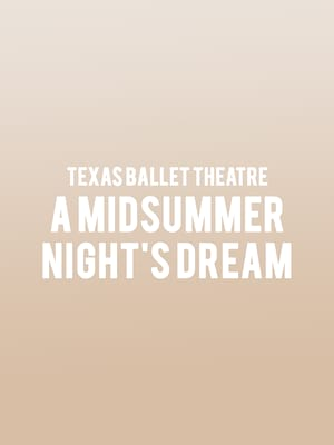 Texas Ballet Theater A Midsummer Nights Dream, Bass Performance Hall, Fort Worth