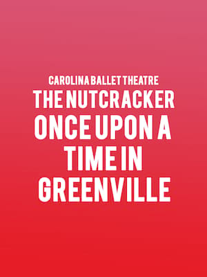 Carolina Ballet Theatre The Nutcracker Once Upon a Time in Greenville, Peace Concert Hall, Greenville