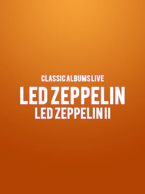Classic Albums Live: Led Zeppelin - Led Zeppelin II at Centre In The Square