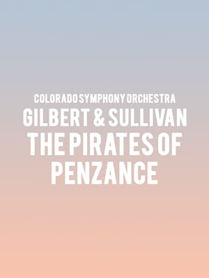 Colorado Symphony Orchestra - Gilbert & Sullivan: The Pirates Of Penzance at Boettcher Concert Hall