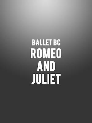 Ballet BC Romeo and Juliet, Queen Elizabeth Theatre, Vancouver