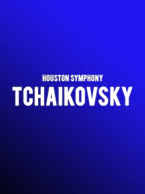 Houston Symphony - Tchaikovsky at Jones Hall for the Performing Arts